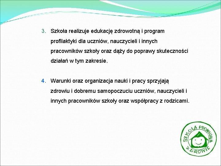 3. Szkoła realizuje edukację zdrowotną i program profilaktyki dla uczniów, nauczycieli i innych pracowników