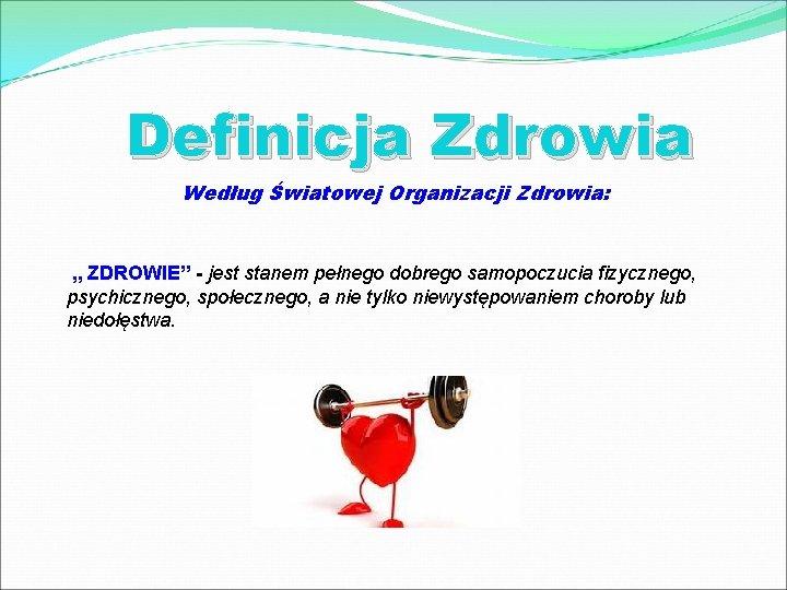 """Definicja Zdrowia Według Światowej Organizacji Zdrowia: """" ZDROWIE"""" - jest stanem pełnego dobrego samopoczucia"""