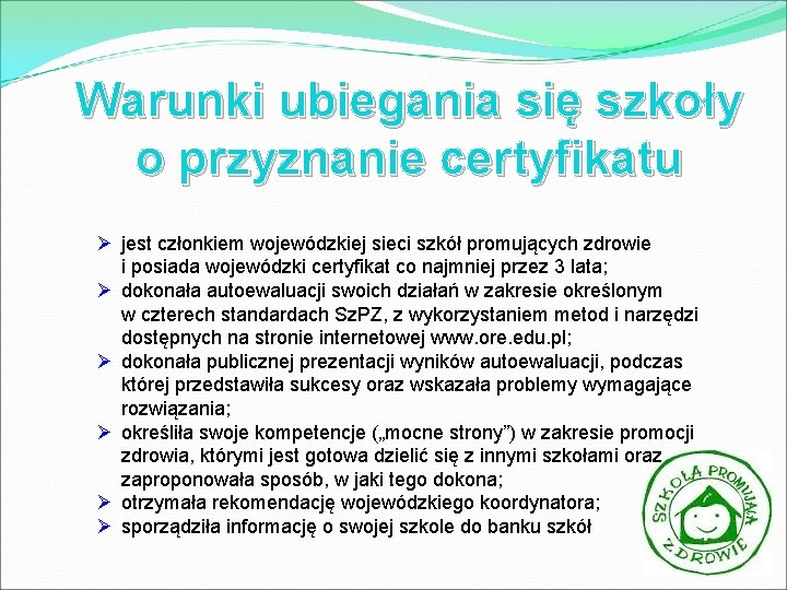 Warunki ubiegania się szkoły o przyznanie certyfikatu Ø jest członkiem wojewódzkiej sieci szkół promujących