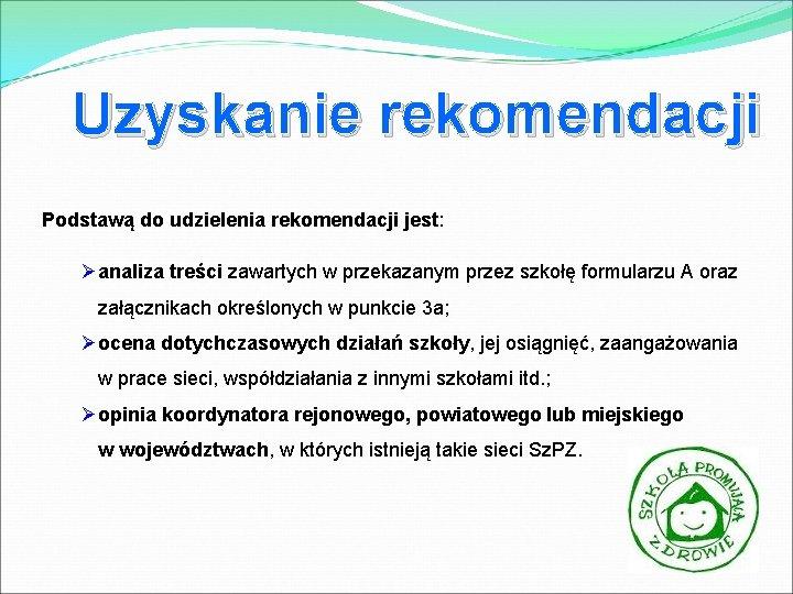 Uzyskanie rekomendacji Podstawą do udzielenia rekomendacji jest: Øanaliza treści zawartych w przekazanym przez szkołę