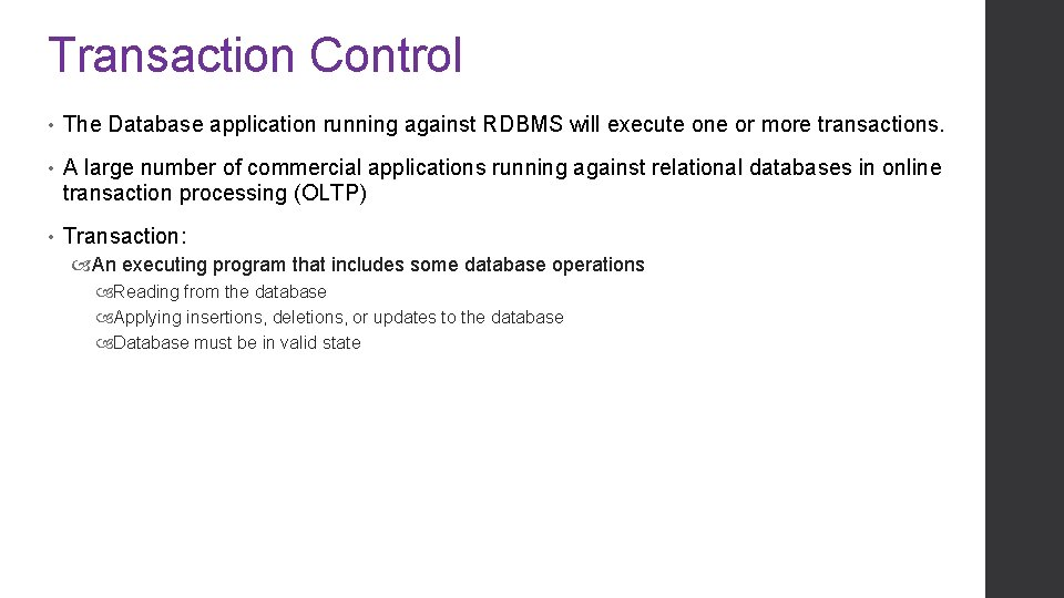 Transaction Control • The Database application running against RDBMS will execute one or more
