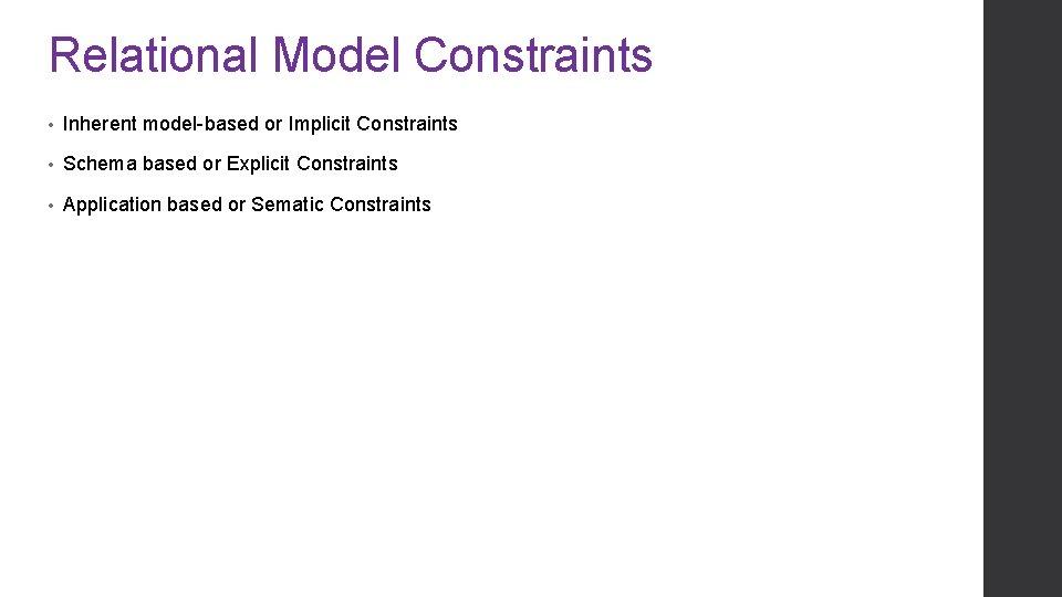 Relational Model Constraints • Inherent model-based or Implicit Constraints • Schema based or Explicit