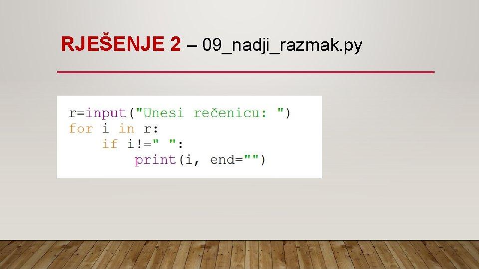 RJEŠENJE 2 – 09_nadji_razmak. py