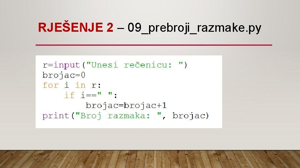 RJEŠENJE 2 – 09_prebroji_razmake. py