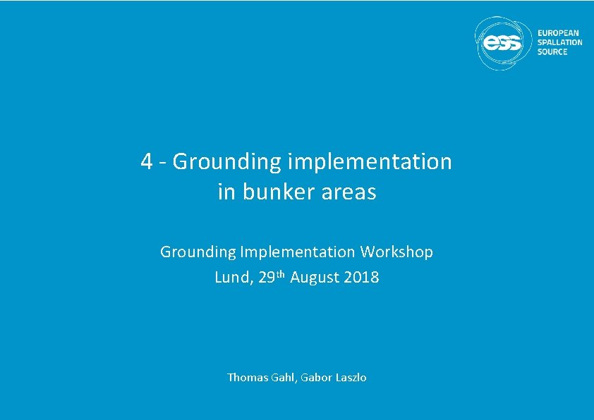 4 - Grounding implementation in bunker areas Grounding Implementation Workshop Lund, 29 th August