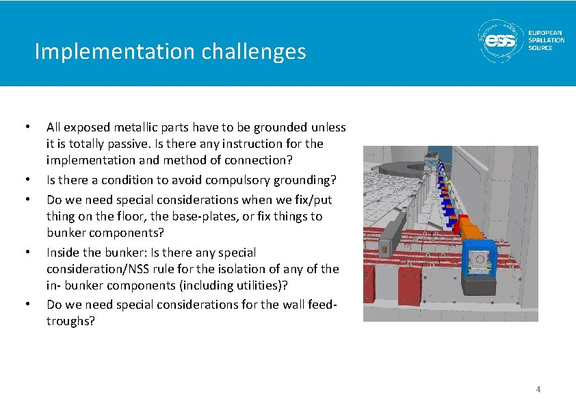 Implementation challenges • • • All exposed metallic parts have to be grounded unless