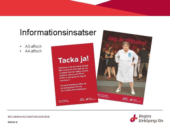 Informationsinsatser • • A 3 -affisch A 4 -affisch INFLUENSAVACCINATION 2015 -2016 2020 -09