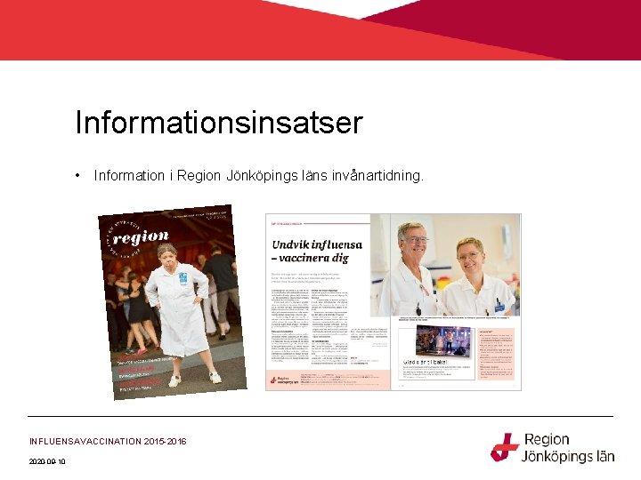 Informationsinsatser • Information i Region Jönköpings läns invånartidning. INFLUENSAVACCINATION 2015 -2016 2020 -09 -10