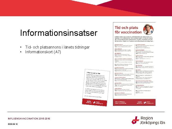 Informationsinsatser • • Tid- och platsannons i länets tidningar Informationskort (A 7) INFLUENSAVACCINATION 2015