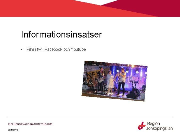 Informationsinsatser • Film i tv 4, Facebook och Youtube INFLUENSAVACCINATION 2015 -2016 2020 -09