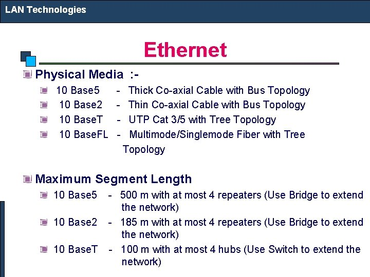 LAN Technologies Ethernet Physical Media : 10 Base 5 10 Base 2 10 Base.