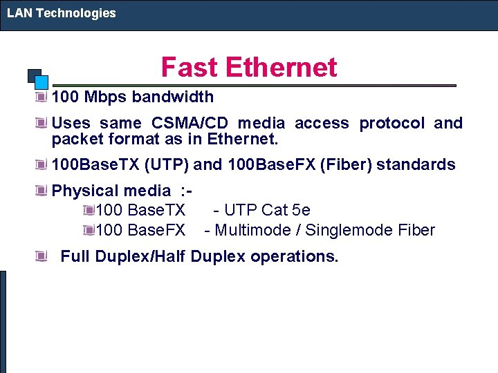 LAN Technologies Fast Ethernet 100 Mbps bandwidth Uses same CSMA/CD media access protocol and