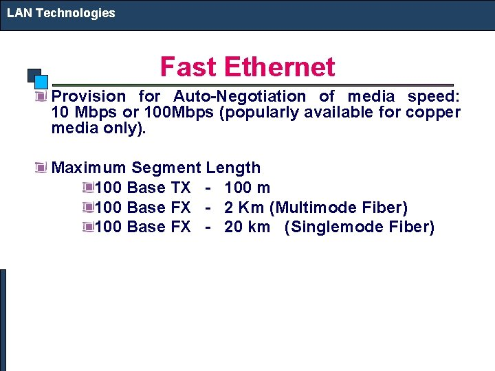 LAN Technologies Fast Ethernet Provision for Auto-Negotiation of media speed: 10 Mbps or 100