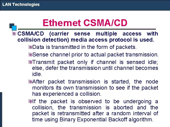 LAN Technologies Ethernet CSMA/CD (carrier sense multiple access with collision detection) media access protocol