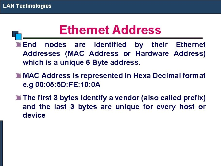 LAN Technologies Ethernet Address End nodes are identified by their Ethernet Addresses (MAC Address