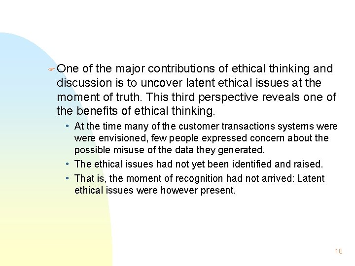 F One of the major contributions of ethical thinking and discussion is to uncover