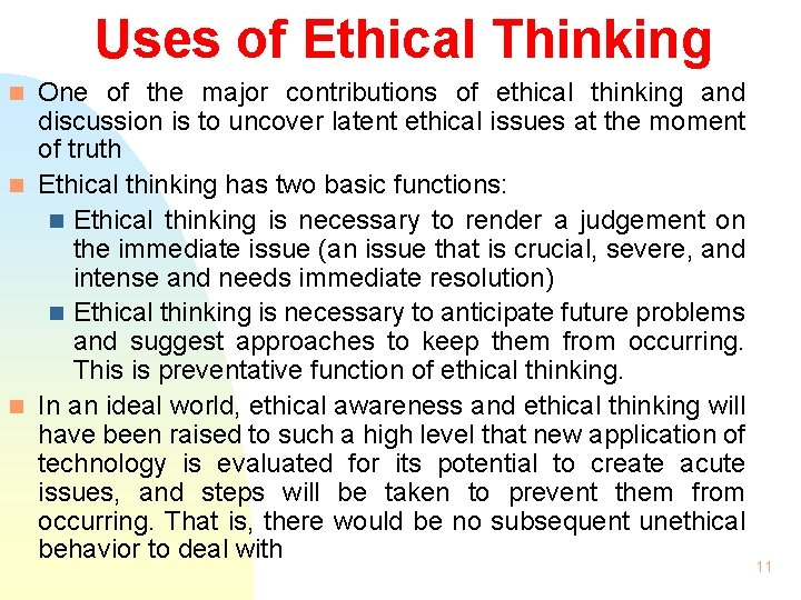 Uses of Ethical Thinking One of the major contributions of ethical thinking and discussion