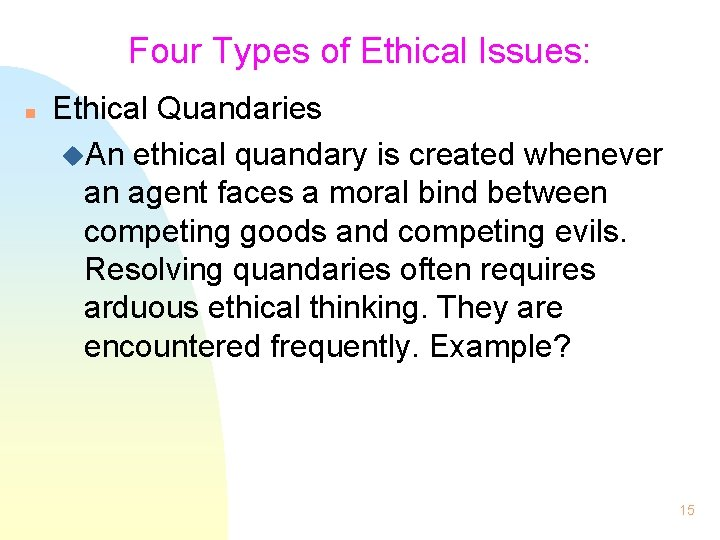 Four Types of Ethical Issues: n Ethical Quandaries u. An ethical quandary is created