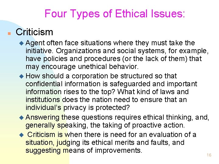 Four Types of Ethical Issues: n Criticism u Agent often face situations where they