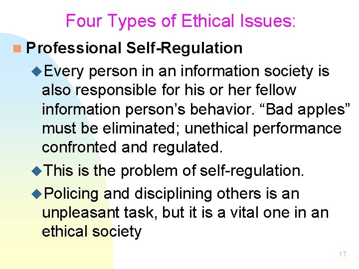 Four Types of Ethical Issues: n Professional Self-Regulation u. Every person in an information