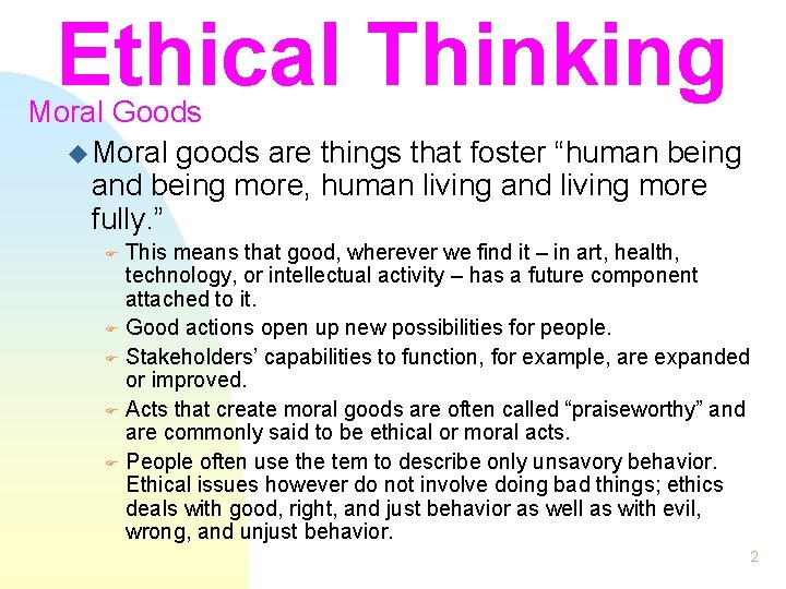 """Ethical Thinking Moral Goods u Moral goods are things that foster """"human being and"""