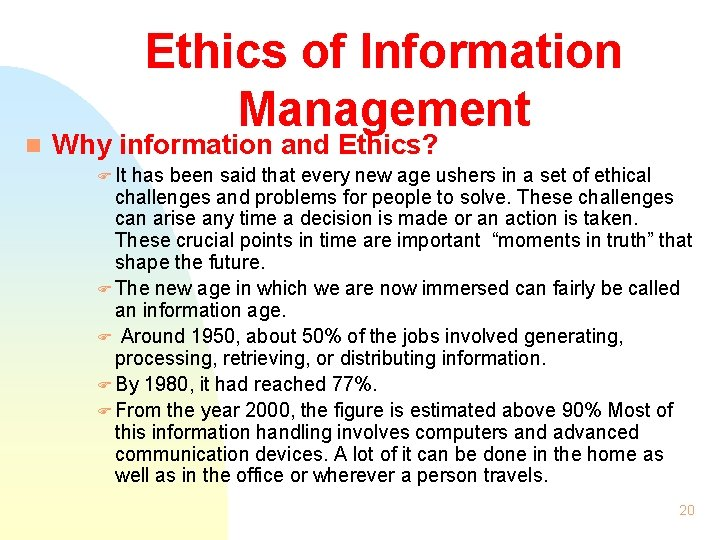 n Ethics of Information Management Why information and Ethics? F It has been said