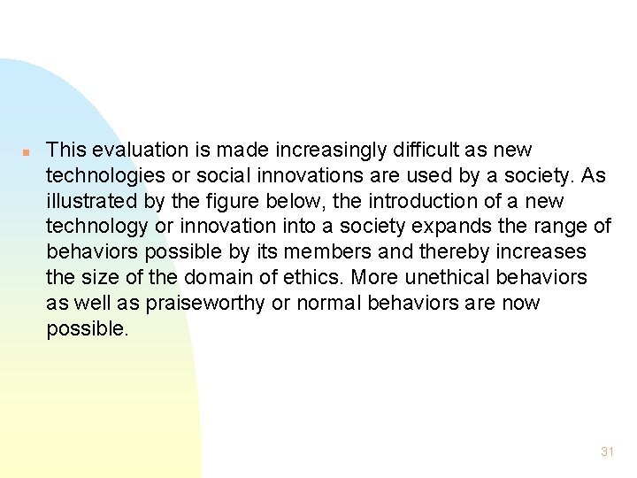 n This evaluation is made increasingly difficult as new technologies or social innovations are