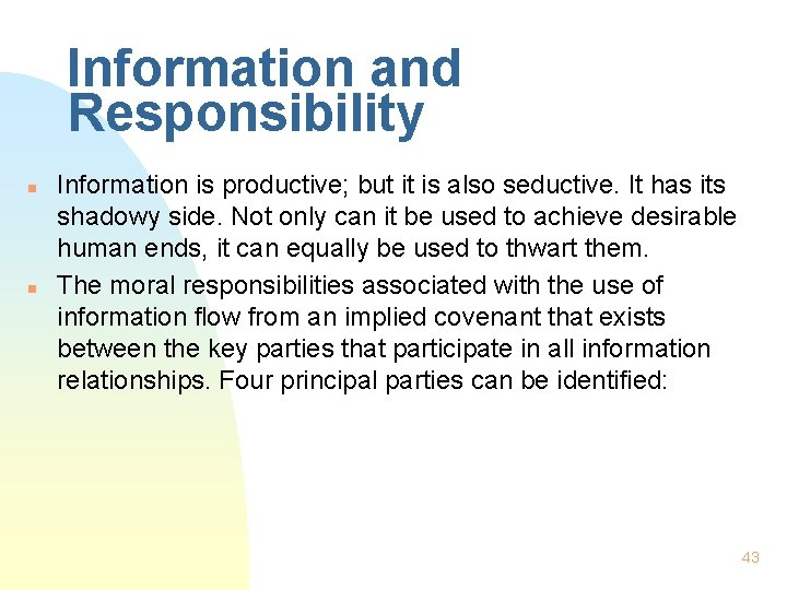 Information and Responsibility n n Information is productive; but it is also seductive. It