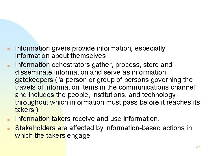 n n Information givers provide information, especially information about themselves Information ochestrators gather, process,