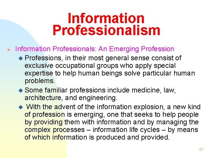Information Professionalism n Information Professionals: An Emerging Profession u Professions, in their most general