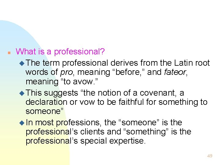 n What is a professional? u The term professional derives from the Latin root