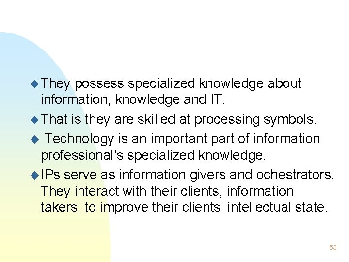 u They possess specialized knowledge about information, knowledge and IT. u That is they