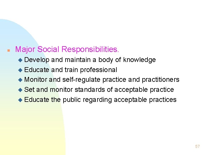 n Major Social Responsibilities. u Develop and maintain a body of knowledge u Educate