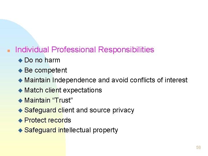 n Individual Professional Responsibilities u Do no harm u Be competent u Maintain Independence