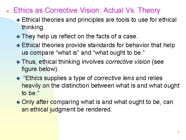 n Ethics as Corrective Vision: Actual Vs. Theory u Ethical theories and principles are