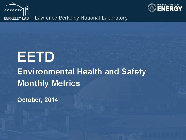 EETD Environmental Health and Safety Monthly Metrics October, 2014