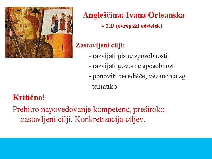 Angleščina: Ivana Orleanska v 2. D (evropski oddelek) Zastavljeni cilji: - razvijati pisne sposobnosti