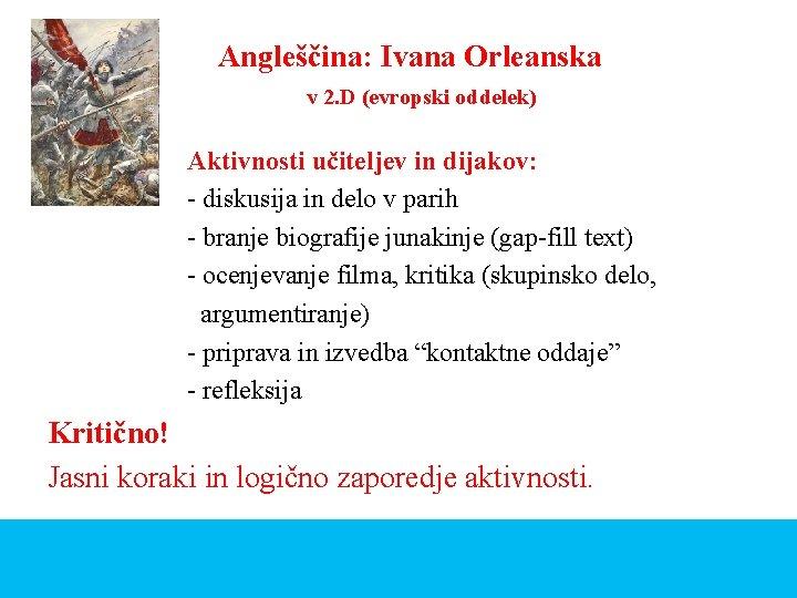 Angleščina: Ivana Orleanska v 2. D (evropski oddelek) Aktivnosti učiteljev in dijakov: - diskusija