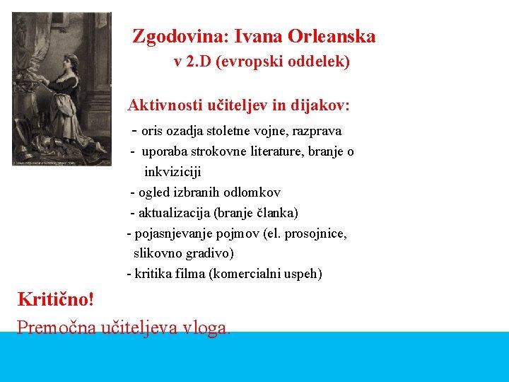 Zgodovina: Ivana Orleanska v 2. D (evropski oddelek) Aktivnosti učiteljev in dijakov: - oris