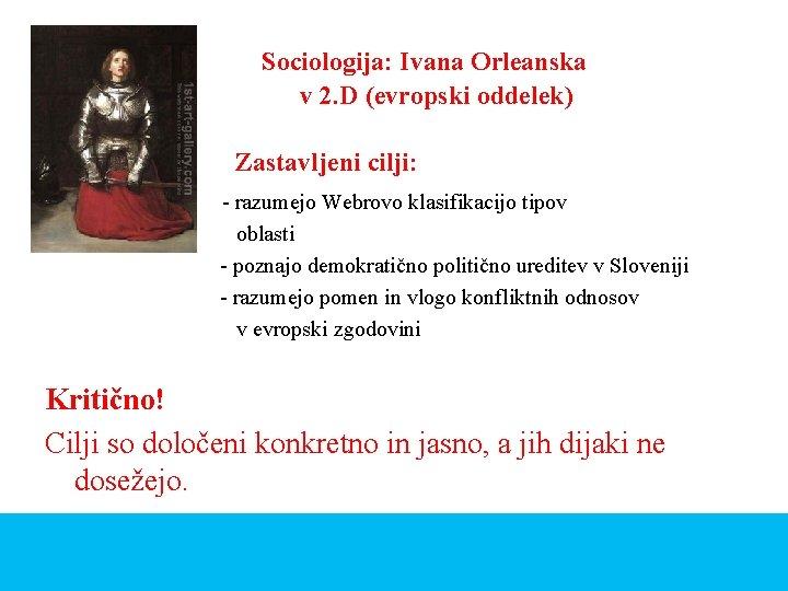 Sociologija: Ivana Orleanska v 2. D (evropski oddelek) Zastavljeni cilji: - razumejo Webrovo klasifikacijo