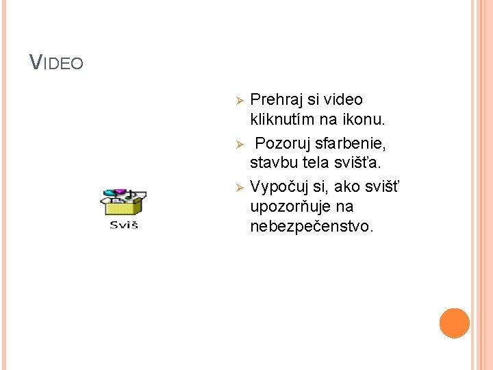 VIDEO Ø Ø Ø Prehraj si video kliknutím na ikonu. Pozoruj sfarbenie, stavbu tela