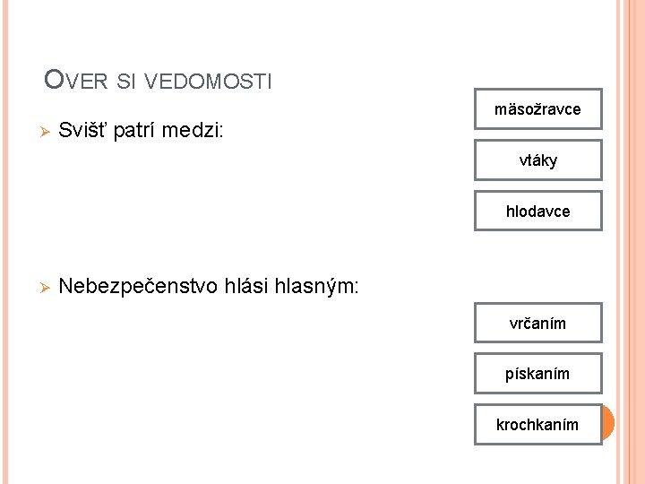 OVER SI VEDOMOSTI Ø Svišť patrí medzi: mäsožravce vtáky hlodavce Ø Nebezpečenstvo hlási hlasným: