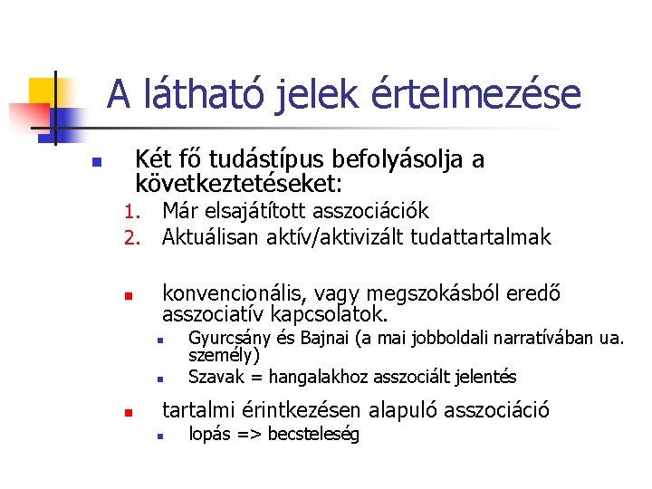 A látható jelek értelmezése Két fő tudástípus befolyásolja a következtetéseket: n 1. 2. Már