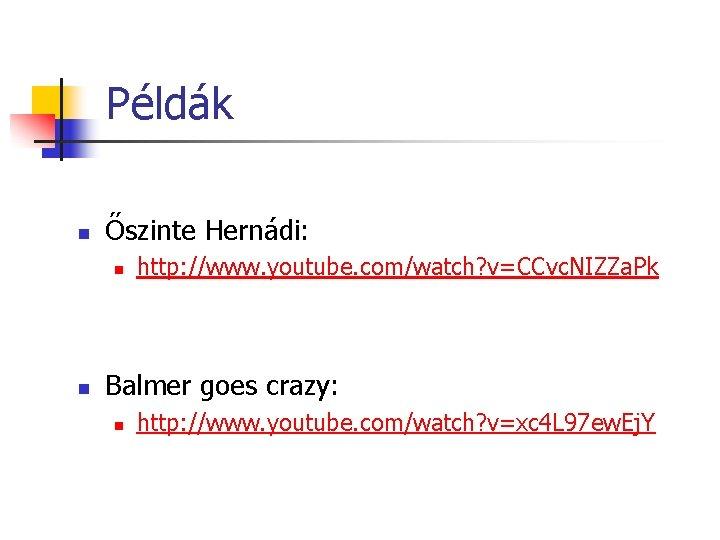 Példák n Őszinte Hernádi: n n http: //www. youtube. com/watch? v=CCvc. NIZZa. Pk Balmer