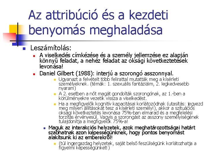 Az attribúció és a kezdeti benyomás meghaladása n Leszámítolás: n n A viselkedés címkézése