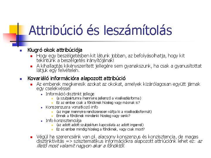 Attribúció és leszámítolás n Kiugró okok attribúciója n n n Hogy egy beszélgetésben kit