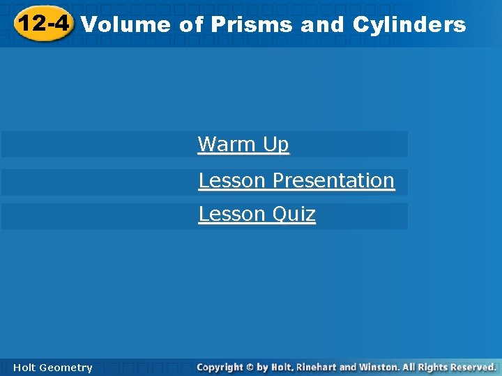 12 -4 Volume of Prisms and Cylinders Warm Up Lesson Presentation Lesson Quiz Holt