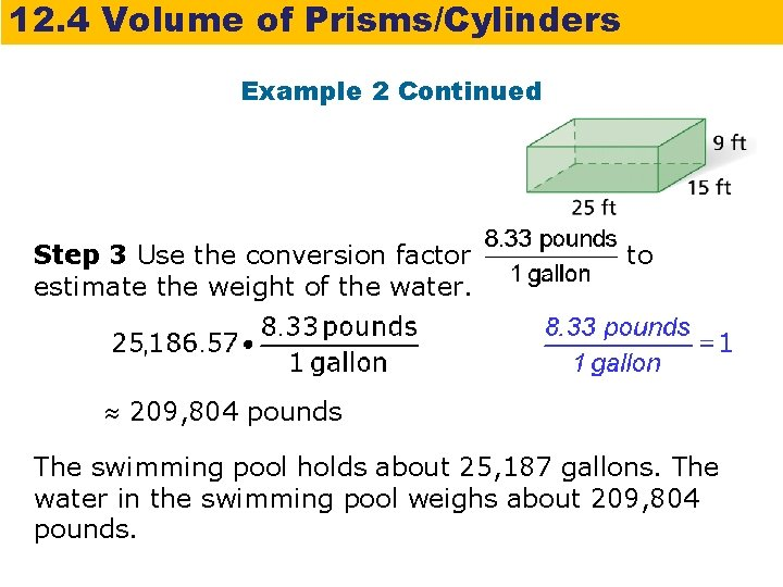 12. 4 Volume of Prisms/Cylinders Example 2 Continued Step 3 Use the conversion factor