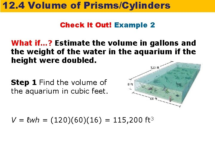 12. 4 Volume of Prisms/Cylinders Check It Out! Example 2 What if…? Estimate the