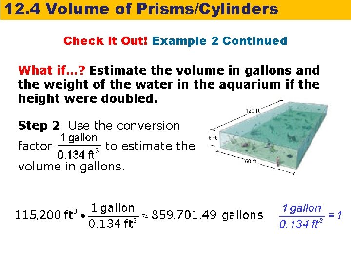 12. 4 Volume of Prisms/Cylinders Check It Out! Example 2 Continued What if…? Estimate